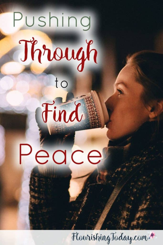 Pushing Through to Find Peace | Holiday Busyness | Finding Peace in Christmas | Christmas Challenge | Keeping Christ in Christmas
