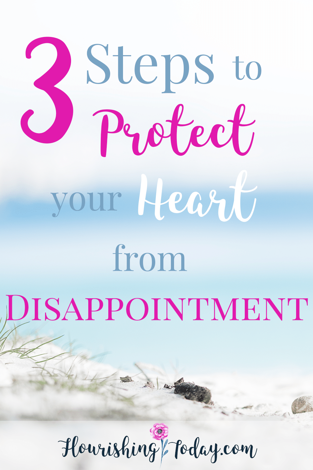 Overcoming disappointment is key to a flourishing life. Not sure how to overcome? Here are 3 steps to protect your heart from disappointment.