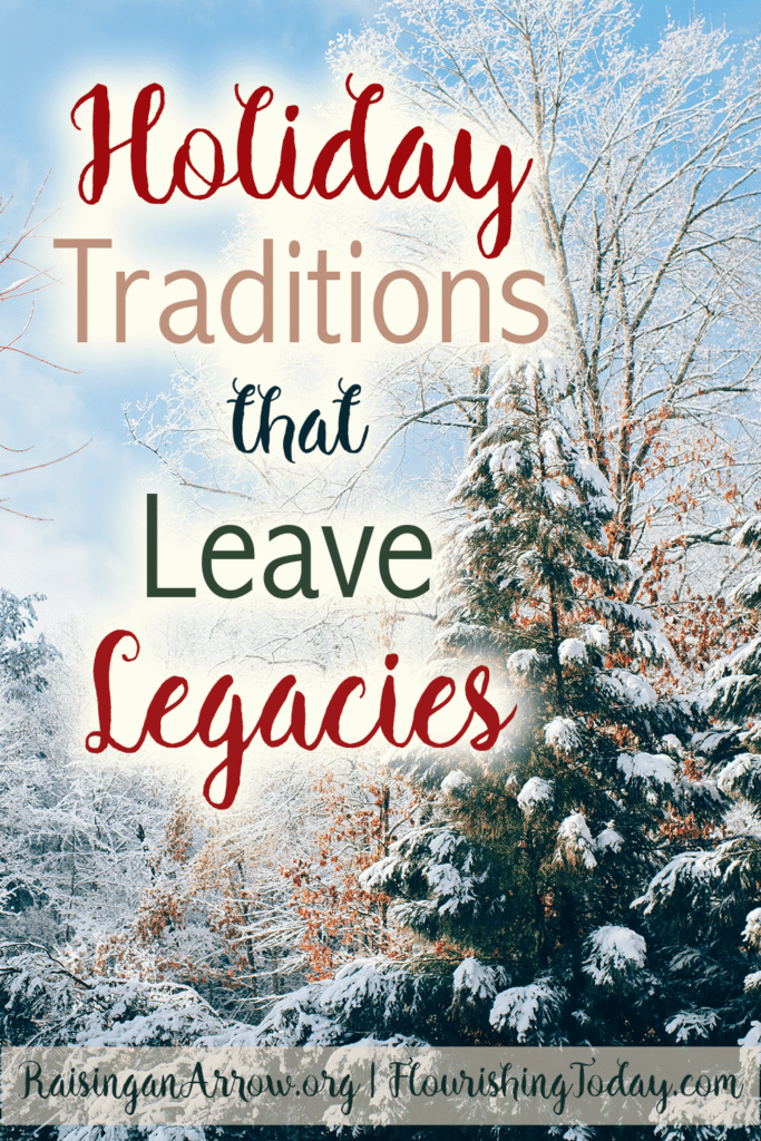 Holiday Traditions that Leave Legacies