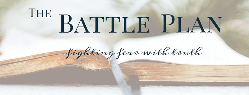 Battle Plan | Battling Fear | Overcoming Fear | Bible truths | Bible Verses | Fear Fighting | God's Love