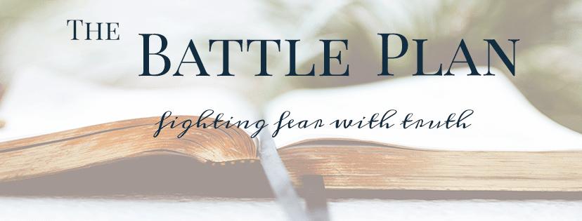 Battle Plan | Battling Fear | Overcoming Fear | Bible truths | Bible Verses | Fear Fighting | God's Love