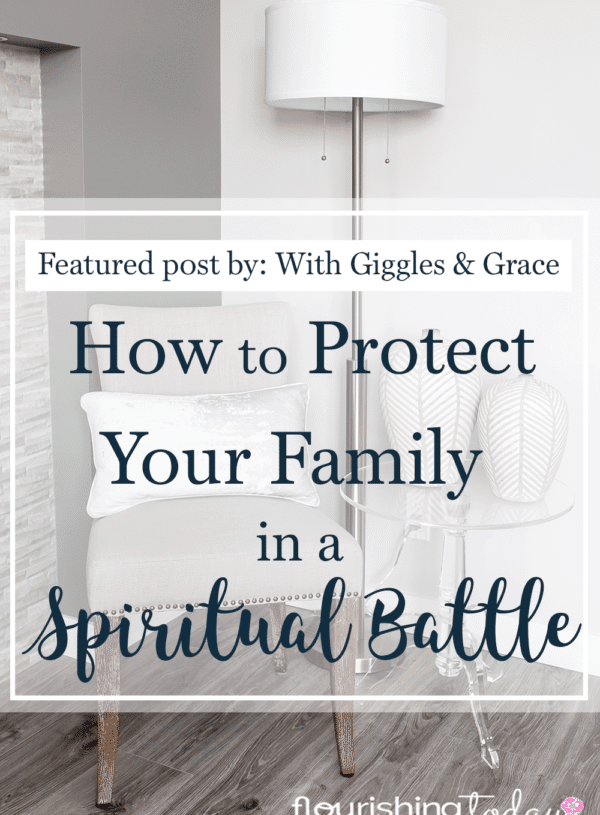 How to Protect Your Family in a Spiritual Battle
