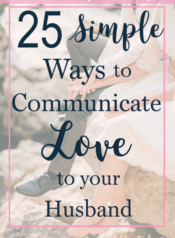 25 Simple Ways to Communicate Love to Your Husband