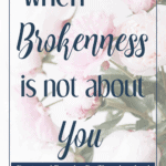 When Brokenness is Not About You