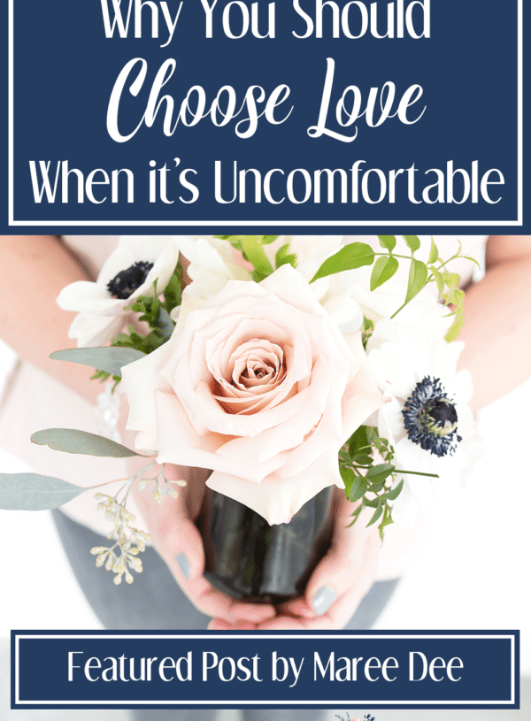 Why You Should Choose Love When it's Uncomfortable