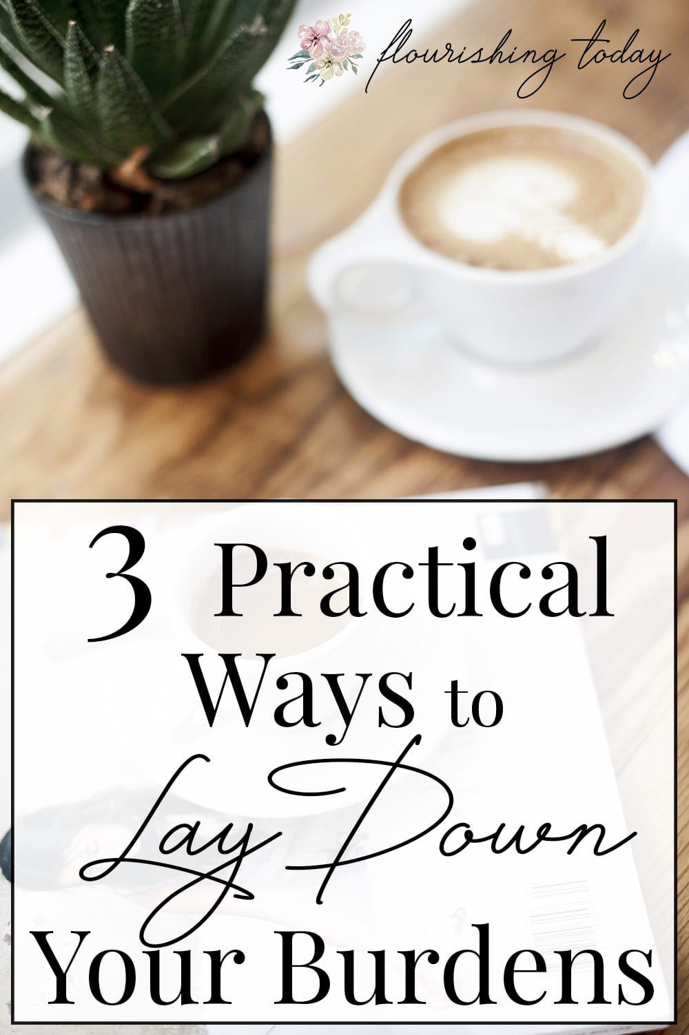 Are you overwhelmed by the burdens you carry? If you are feeling the heaviness from your load, join us for 3 Practical ways to lay down your burdens. #burdens #laydownyourburdens #overwhelm #overcome #stress