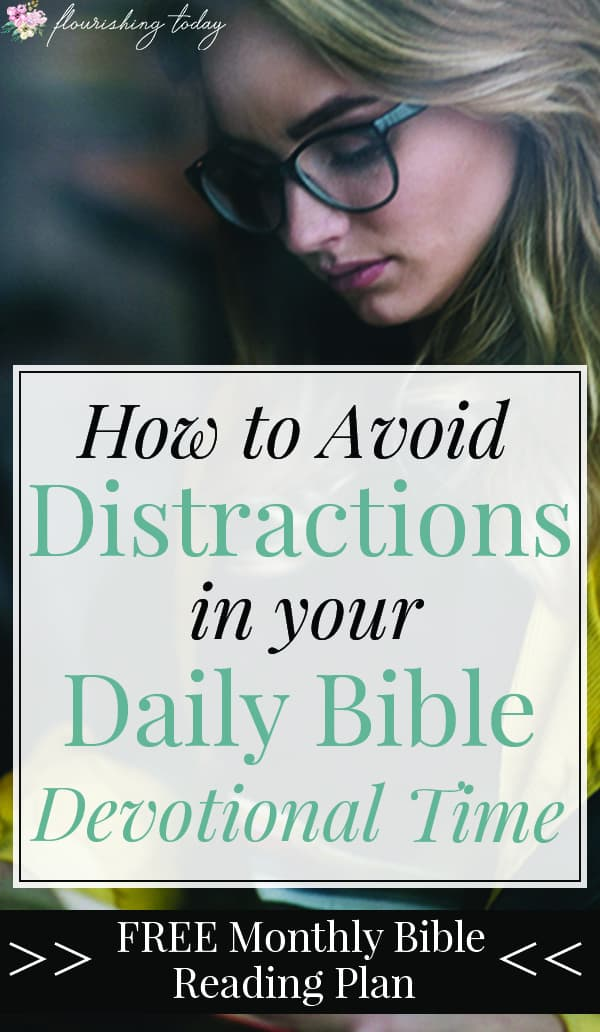 Do you ever get distracted in your daily Bible devotional time? Here you'll find tips for avoiding distraction, staying consistent in God's Word and a FREE Bible Reading Plan Printable for Women to get you focused in your daily quiet time. #bible #biblestudy #biblereading #devotions #devotional #Jesus